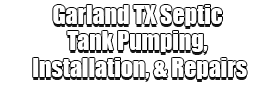 Garland TX Septic Tank Pumping, Installation, & Repairs Logo-We offer Septic Service & Repairs, Septic Tank Installations, Septic Tank Cleaning, Commercial, Septic System, Drain Cleaning, Line Snaking, Portable Toilet, Grease Trap Pumping & Cleaning, Septic Tank Pumping, Sewage Pump, Sewer Line Repair, Septic Tank Replacement, Septic Maintenance, Sewer Line Replacement, Porta Potty Rentals, and more.